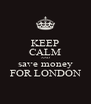 KEEP CALM AND save money FOR LONDON - Personalised Poster A4 size