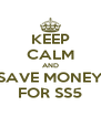 KEEP CALM AND SAVE MONEY FOR SS5 - Personalised Poster A4 size