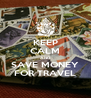 KEEP CALM AND SAVE MONEY FOR TRAVEL - Personalised Poster A4 size