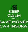 KEEP CALM AND SAVE MONEY ON CAR INSURANCE - Personalised Poster A4 size