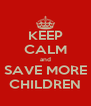 KEEP CALM and SAVE MORE CHILDREN - Personalised Poster A4 size