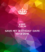 KEEP CALM AND SAVE MY BIRTHDAY DATE 10/12/2016 - Personalised Poster A4 size