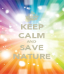 KEEP CALM AND SAVE NATURE - Personalised Poster A4 size