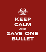 KEEP CALM AND SAVE ONE BULLET - Personalised Poster A4 size