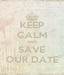 KEEP CALM AND SAVE OUR DATE - Personalised Poster A4 size