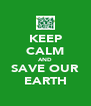 KEEP CALM AND SAVE OUR EARTH - Personalised Poster A4 size