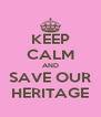 KEEP CALM AND SAVE OUR HERITAGE - Personalised Poster A4 size