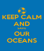 KEEP CALM AND SAVE OUR OCEANS - Personalised Poster A4 size