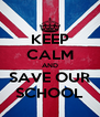 KEEP CALM AND SAVE OUR SCHOOL - Personalised Poster A4 size