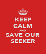 KEEP CALM AND SAVE OUR SEEKER - Personalised Poster A4 size