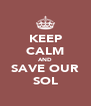 KEEP CALM AND SAVE OUR SOL - Personalised Poster A4 size