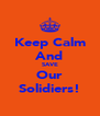 Keep Calm And SAVE Our Solidiers! - Personalised Poster A4 size