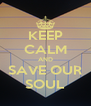 KEEP CALM AND SAVE OUR SOUL - Personalised Poster A4 size
