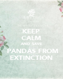 KEEP CALM AND SAVE  PANDAS FROM EXTINCTION - Personalised Poster A4 size