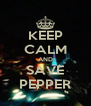 KEEP CALM AND SAVE PEPPER - Personalised Poster A4 size