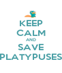 KEEP CALM AND SAVE PLATYPUSES - Personalised Poster A4 size