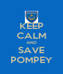 KEEP CALM AND SAVE POMPEY - Personalised Poster A4 size