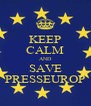 KEEP CALM AND SAVE PRESSEUROP - Personalised Poster A4 size