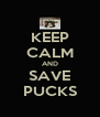 KEEP CALM AND SAVE PUCKS - Personalised Poster A4 size