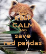 KEEP CALM AND save red pandas - Personalised Poster A4 size