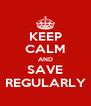 KEEP CALM AND SAVE REGULARLY - Personalised Poster A4 size
