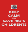 KEEP CALM AND SAVE RIO'S CHILDRENTS - Personalised Poster A4 size