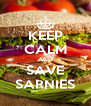 KEEP CALM AND SAVE SARNIES - Personalised Poster A4 size