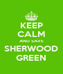 KEEP CALM AND SAVE SHERWOOD GREEN - Personalised Poster A4 size