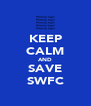 KEEP CALM AND SAVE SWFC - Personalised Poster A4 size