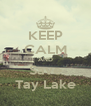 KEEP CALM AND Save Tay Lake - Personalised Poster A4 size