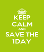 KEEP CALM AND SAVE THE 1DAY - Personalised Poster A4 size