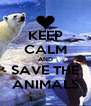 KEEP CALM AND SAVE THE ANIMALS - Personalised Poster A4 size