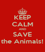 KEEP CALM AND SAVE the Animals! - Personalised Poster A4 size