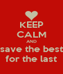 KEEP CALM AND save the best for the last - Personalised Poster A4 size