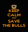 KEEP CALM AND SAVE THE BULLS - Personalised Poster A4 size