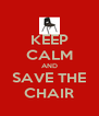 KEEP CALM AND SAVE THE CHAIR - Personalised Poster A4 size
