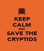 KEEP CALM AND SAVE THE CRYPTIDS - Personalised Poster A4 size