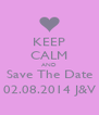 KEEP CALM AND Save The Date 02.08.2014 J&V - Personalised Poster A4 size