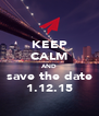 KEEP CALM AND save the date 1.12.15 - Personalised Poster A4 size