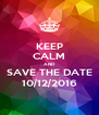 KEEP CALM AND SAVE THE DATE 10/12/2016 - Personalised Poster A4 size