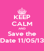 KEEP CALM AND Save the Date 11/05/13 - Personalised Poster A4 size