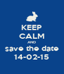 KEEP CALM AND save the date 14-02-15 - Personalised Poster A4 size