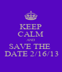 KEEP CALM AND SAVE THE   DATE 2/16/13 - Personalised Poster A4 size