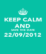 KEEP CALM AND SAVE THE DATE 22/09/2012  - Personalised Poster A4 size