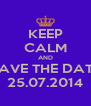 KEEP CALM AND SAVE THE DATE 25.07.2014 - Personalised Poster A4 size