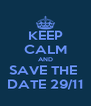 KEEP CALM AND SAVE THE  DATE 29/11 - Personalised Poster A4 size