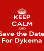 KEEP CALM AND Save the Date For Dykema - Personalised Poster A4 size