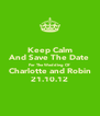 Keep Calm And Save The Date For The Wedding Of Charlotte and Robin 21.10.12 - Personalised Poster A4 size