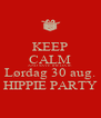 KEEP CALM AND SAVE THE DATE Lørdag 30 aug. HIPPIE PARTY - Personalised Poster A4 size