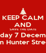 KEEP CALM AND SAVE THE DATE Sunday 7 December from 4pm Hunter Street Foyer - Personalised Poster A4 size